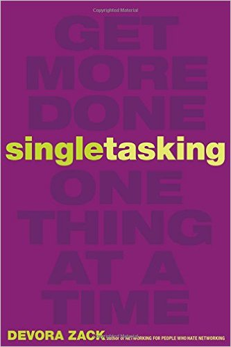 Singletasking -- the best way to get productive, get things done, not feel overwhelmed